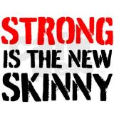 Forget skinny- GETSTRONG!