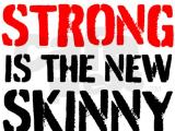 Forget skinny- GET STRONG!